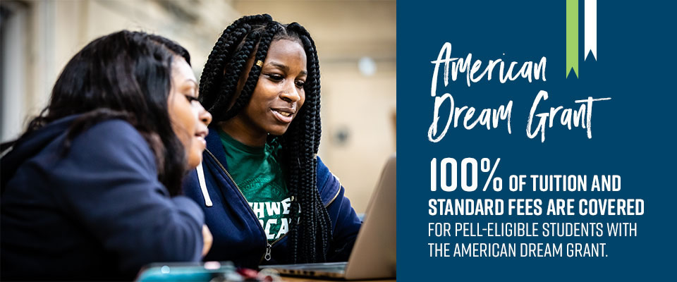 100% tuition and fees covered for Pell eligible students with the American Dream Grant